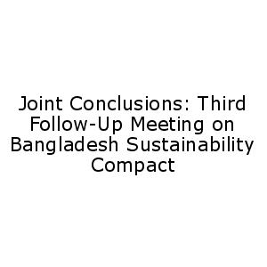 Joint Conclusions: Third Follow-Up Meeting on Bangladesh Sustainability Compact
